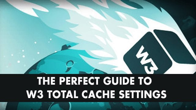 The Perfect Guide to W3 Total Cache Settings