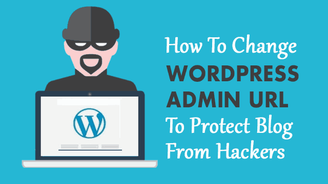 How to Change WordPress Admin URL to Protect Blog From Hackers?