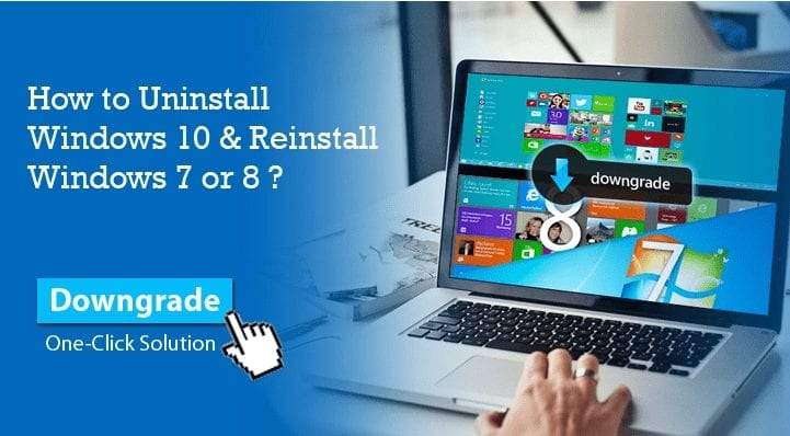 How to Uninstall Windows 10 and downgrade to 7 or 8