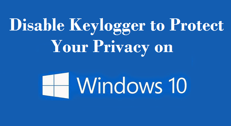How to Disable Keylogger on Windows 10