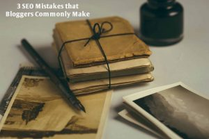 3 SEO Mistakes that Bloggers Commonly Make