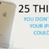 25-THINGS-YOU-DIDNT-KNOW-YOUR-IPHONE-COULD-DO.png