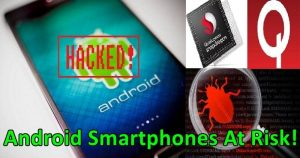 900 Million Android Smartphones Are At Risk! – Security Flaw In Qualcomm Processors