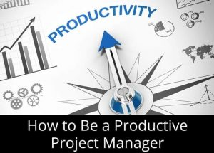 How To Be A Productive Project Manager While Working From Home?