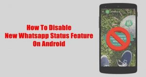 "How To Disable New Whatsapp ""Status"" Feature On Android [Create And Delete]"