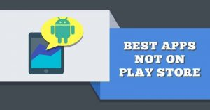 12 Useful Android Apps That Aren't Available On Google Play Store 2017