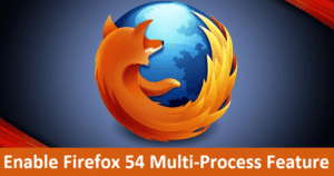 How to Enable Firefox 54 Multi-Process Feature, If It's Not Working By Default