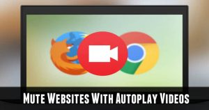 How to Mute / Turn Off Websites With Autoplaying Videos In Chrome, Firefox & Safari