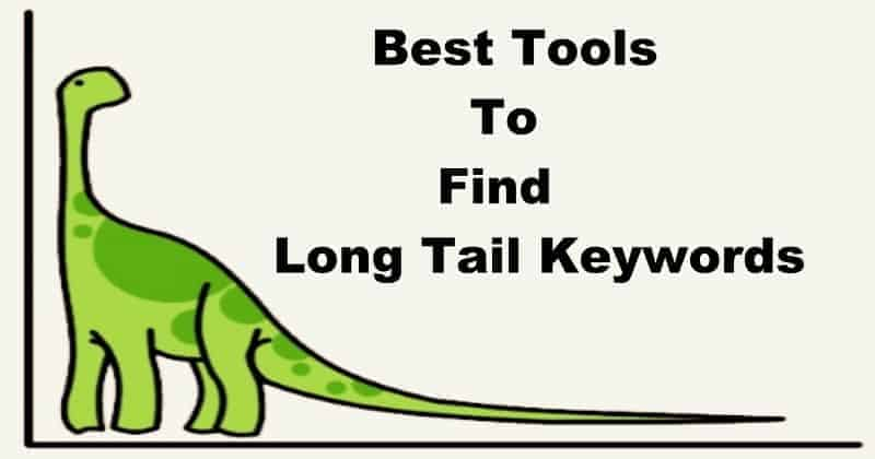 Long Tail Keywords- Find & Use The Right LTK's For Your Website Using These 5 Amazing Tools!!