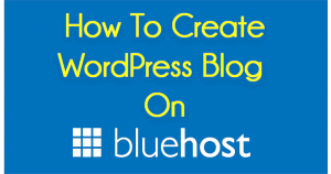 How To Create A WordPress Blog On Bluehost Hosting [2017]