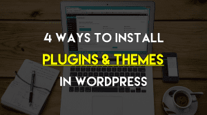 How To Install Plugins & Themes In WordPress – 4 Different Ways