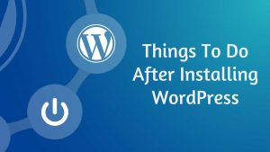 10 Important Settings And Things To Do After Installing WordPress