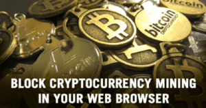 How To Block Cryptocurrency Mining In Your Web Browser – 4 Best ways