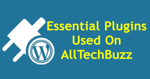 12 Essential WordPress Plugins Used On AllTechBuzz & Other Highly Recommended