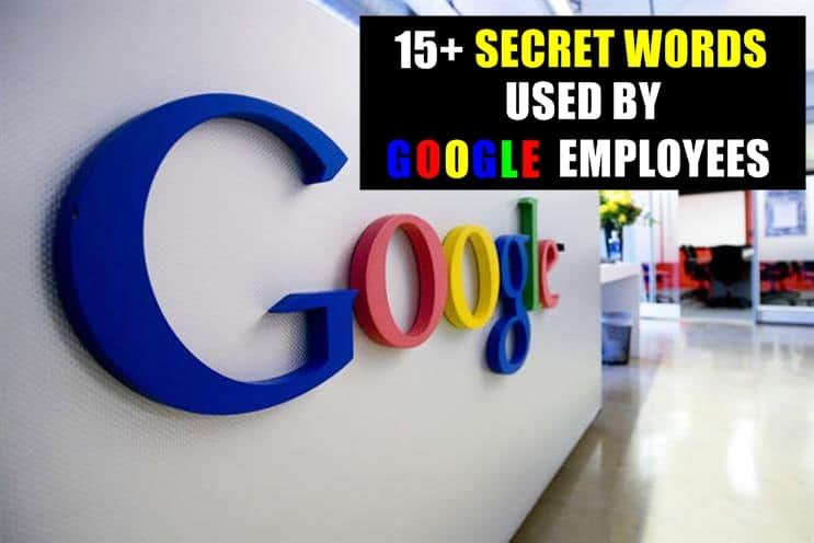 15+ Secret Words Used by Google Employees And No Outsider Knows The Meaning