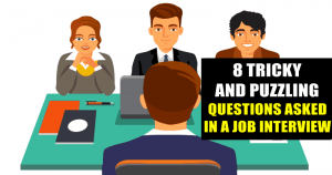 8 TRICKY And Puzzling Questions Asked In A Job Interview, MOST Important