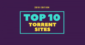 10 Best Torrent Sites Of 2018 That Really Work (Update May 2018)