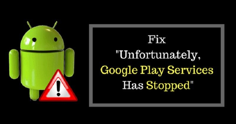 "How To Fix ""Google Play Services Has Stopped"" Error - 6 Ways"