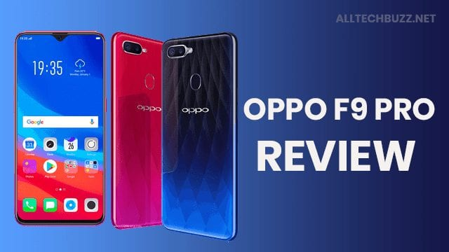 Oppo F9 Pro Review: Price In India, Specifications, Advantages, Drawbacks, and Rating by Alltechbuzz