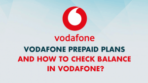 Vodafone prepaid plans and how to check balance in vodafone