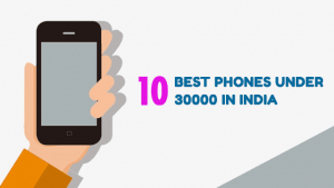 10 Best phones under 30000 in India and 3 Best phones under 35000