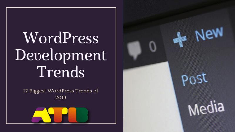 12 of the Biggest WordPress Web Development Trends This 2019