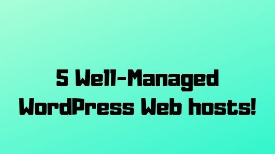 5 well Managed WordPress Web Hosts!