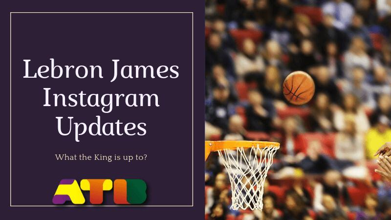 Lebron James Instagram - Daily Updates & Gossips (Updated: 11/06/2019)