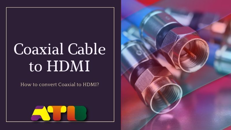 Coaxial Cable to HDMI — (2020 Comprehensive Guide)
