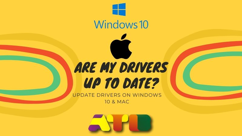 Are My Drivers Up to Date? Update Drivers on Windows 10 & Mac