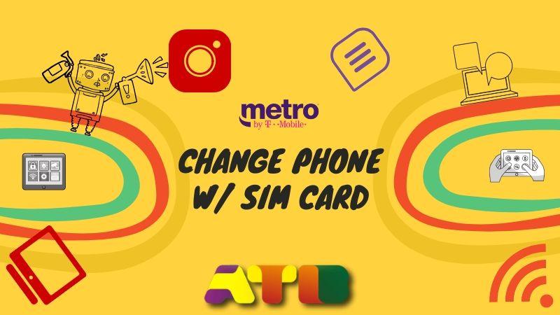 MetroPCS — Change Phone with SIM Card
