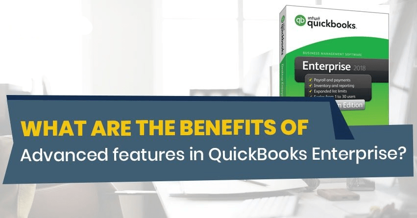 Benefits of Advanced features in QuickBooks Enterprise