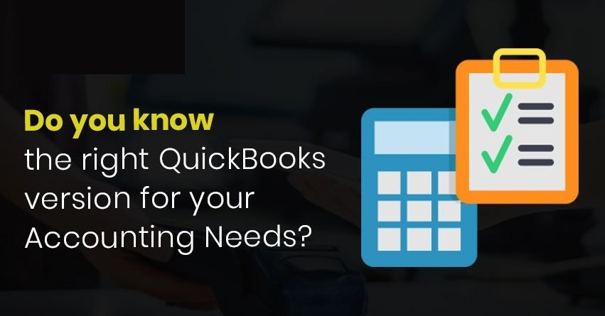 Do you know the right QuickBooks version for your Accounting Needs?