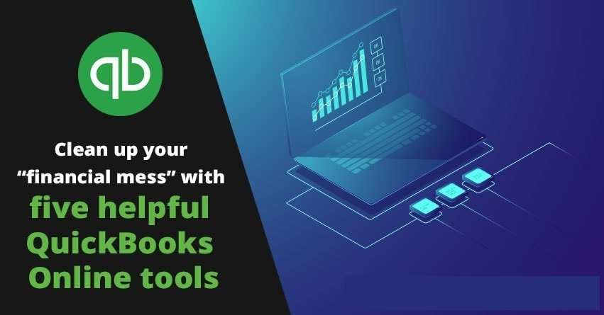 "Five helpful QuickBooks Online tools Clean up your ""financial mess"""