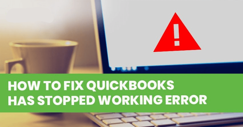 Fix QuickBooks Has Stopped Working or not responding