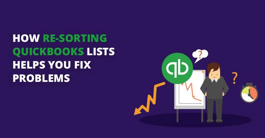 How Re-sorting QuickBooks Lists Helps you Fix Problems?
