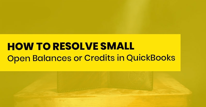 How to Resolve Small Open Balances or Credits in QuickBooks