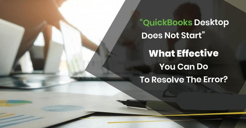 QuickBooks Desktop does not start- Easy Fix