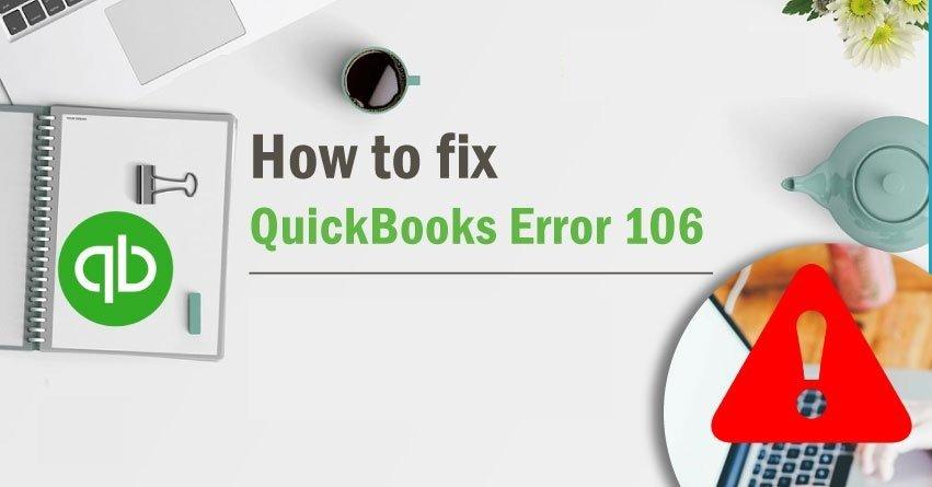 QuickBooks Error 106 - Easy Methods to Fix