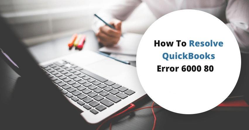 QuickBooks Error 6000 80 - Fix, Resolve and Support