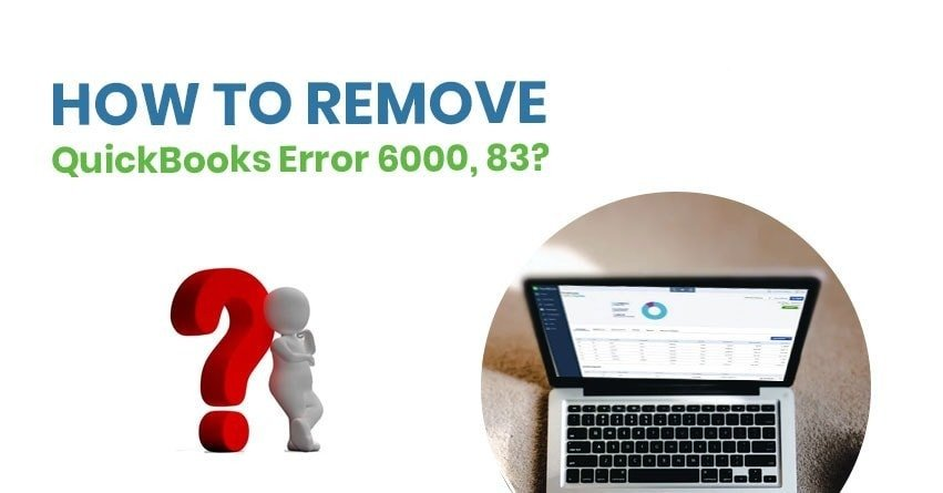 QuickBooks Error 6000 83 - Solutions to Fix (Step by Step Guidance)