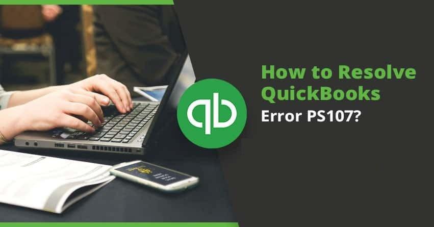 QuickBooks Error PS107 - Causes & Solutions to Fix