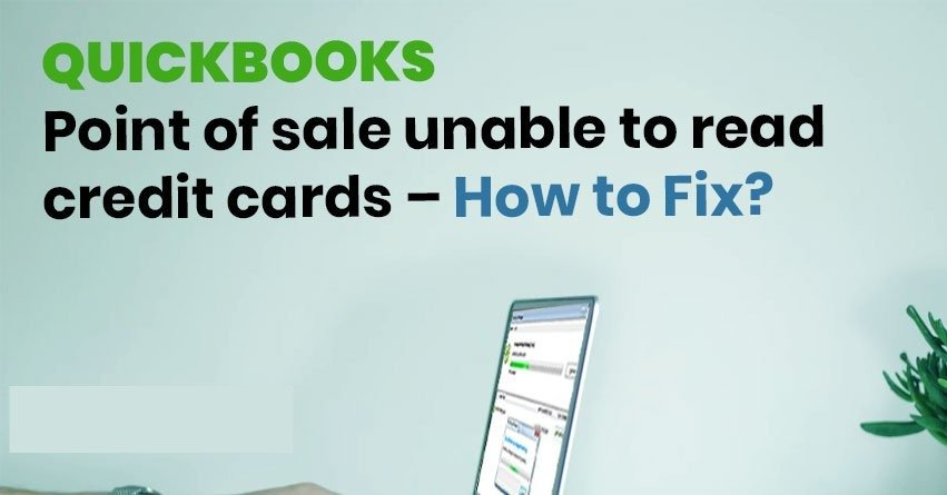 QuickBooks Point of sale unable to read credit cards – How to Fix