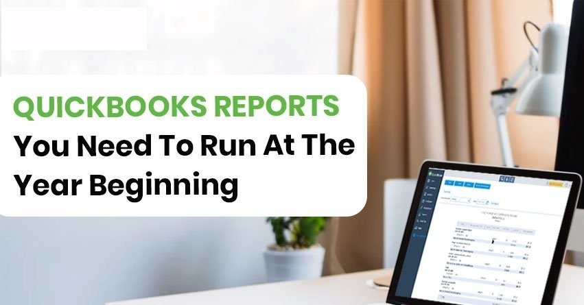 Quickbooks Reports You Need To Run At The Year Beginning
